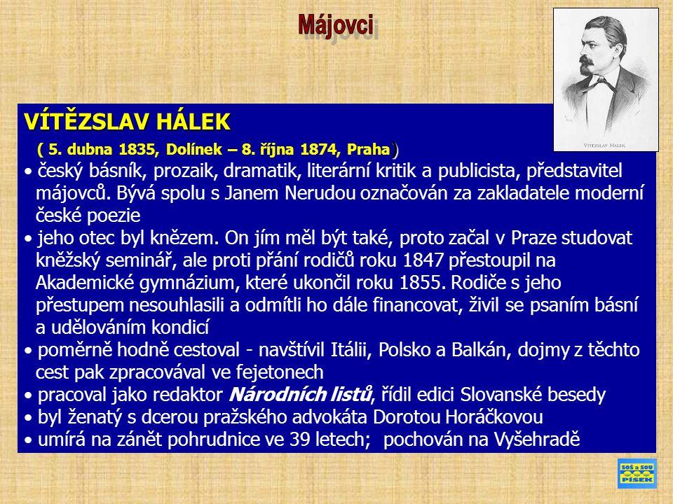 VÍTĚZSLAV HÁLEK ) ( 5. dubna 1835, Dolínek – 8. října 1874, Praha ) český básník, prozaik, dramatik, literární kritik a publicista, představitel májov