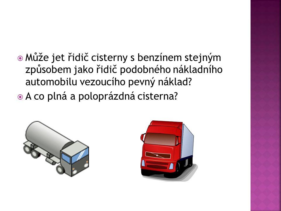 Může jet řidič cisterny s benzínem stejným způsobem jako řidič podobného nákladního automobilu vezoucího pevný náklad.