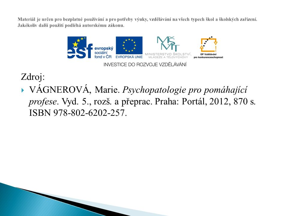 Zdroj:  VÁGNEROVÁ, Marie. Psychopatologie pro pomáhající profese. Vyd. 5., rozš. a přeprac. Praha: Portál, 2012, 870 s. ISBN 978-802-6202-257.