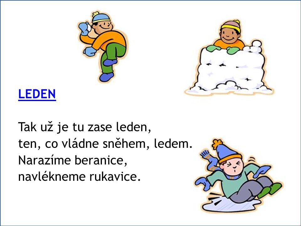 LEDEN Tak už je tu zase leden, ten, co vládne sněhem, ledem.