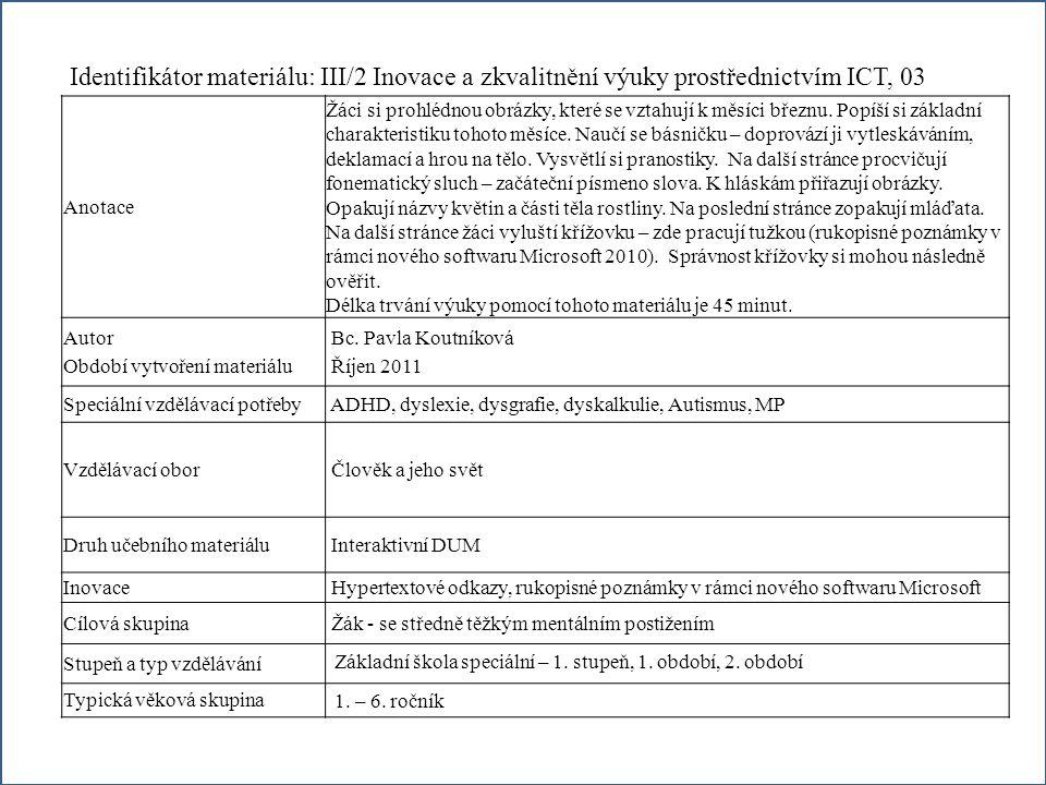 Identifikátor materiálu: III/2 Inovace a zkvalitnění výuky prostřednictvím ICT, 03 Anotace Žáci si prohlédnou obrázky, které se vztahují k měsíci břez