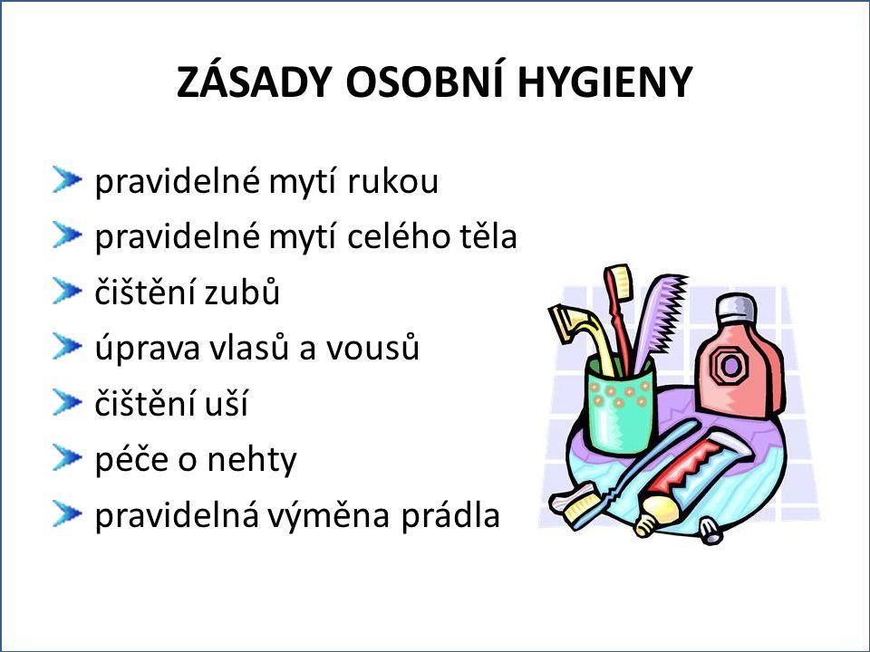 ZÁSADY OSOBNÍ HYGIENY pravidelné mytí rukou pravidelné mytí celého těla čištění zubů úprava vlasů a vousů čištění uší péče o nehty pravidelná výměna prádla