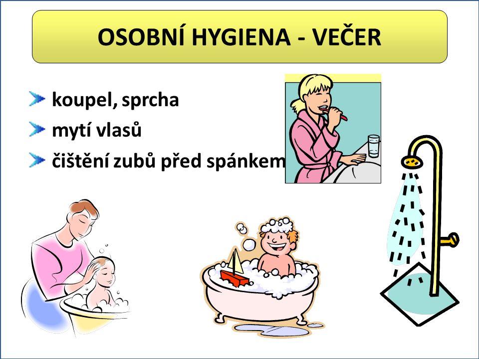 koupel, sprcha mytí vlasů čištění zubů před spánkem OSOBNÍ HYGIENA - VEČER
