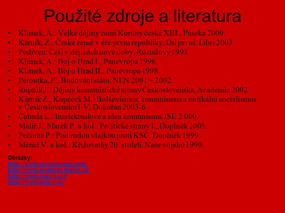 Použité zdroje a literatura Klimek, A.: Velké dějiny zemí Koruny české XIII., Paseka 2000.