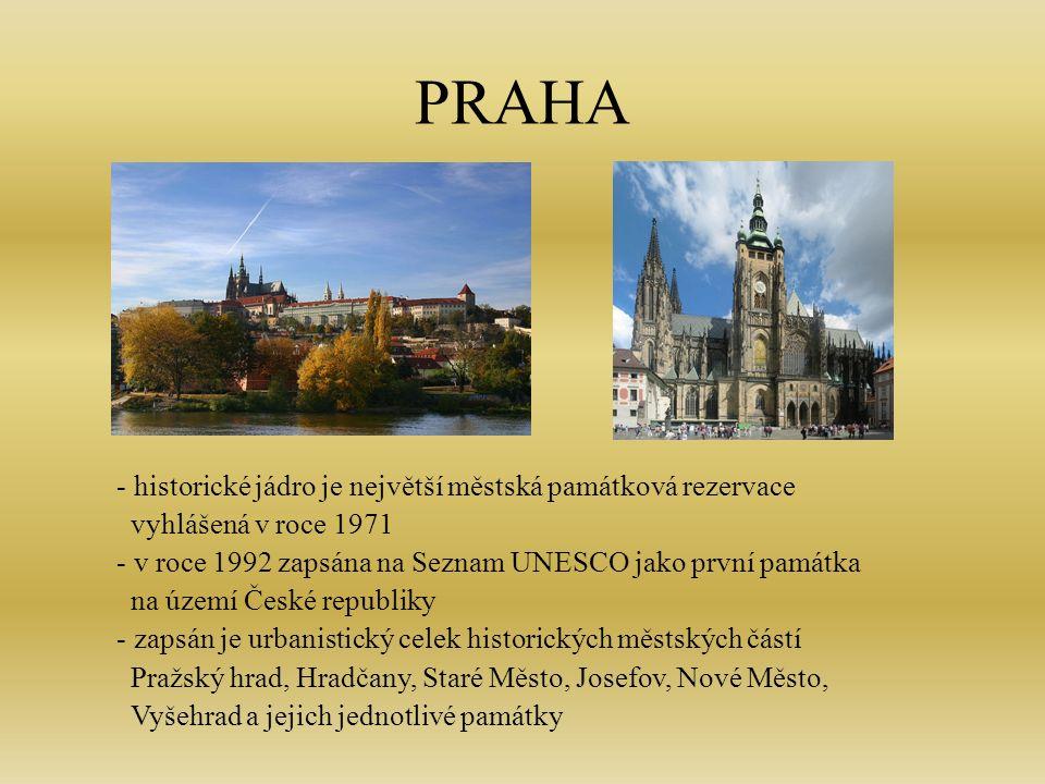 PRAHA - historické jádro je největší městská památková rezervace vyhlášená v roce 1971 - v roce 1992 zapsána na Seznam UNESCO jako první památka na území České republiky - zapsán je urbanistický celek historických městských částí Pražský hrad, Hradčany, Staré Město, Josefov, Nové Město, Vyšehrad a jejich jednotlivé památky