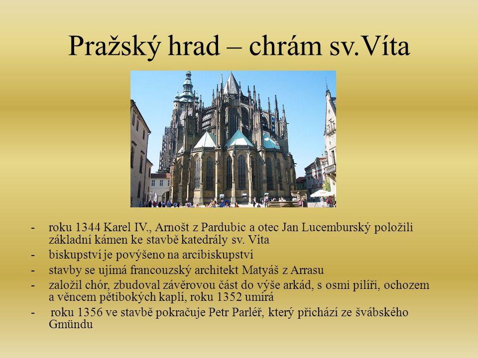 Pražský hrad – chrám sv.Víta -roku 1344 Karel IV., Arnošt z Pardubic a otec Jan Lucemburský položili základní kámen ke stavbě katedrály sv.