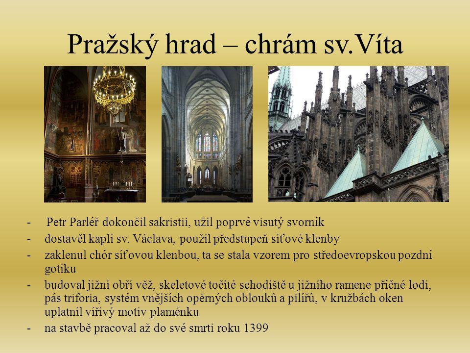 Pražský hrad – chrám sv.Víta - Petr Parléř dokončil sakristii, užil poprvé visutý svorník -dostavěl kapli sv.