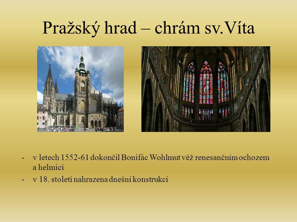 Pražský hrad – chrám sv.Víta -v letech 1552-61 dokončil Bonifác Wohlmut věž renesančním ochozem a helmicí -v 18.