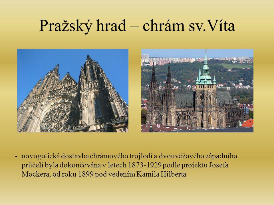 Pražský hrad – chrám sv.Víta - novogotická dostavba chrámového trojlodí a dvouvěžového západního průčelí byla dokončována v letech 1873-1929 podle projektu Josefa Mockera, od roku 1899 pod vedením Kamila Hilberta