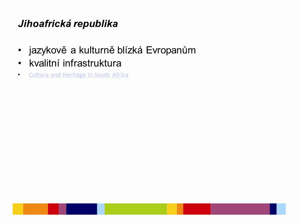 Jihoafrická republika jazykově a kulturně blízká Evropanům kvalitní infrastruktura Culture and Heritage in South Africa