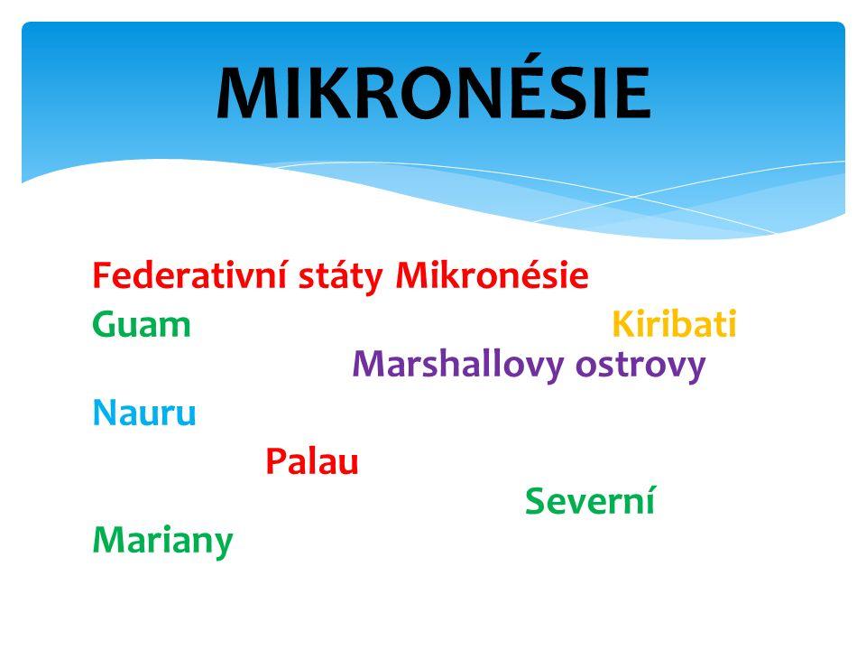 Federativní státy Mikronésie Guam Kiribati Marshallovy ostrovy Nauru Palau Severní Mariany MIKRONÉSIE
