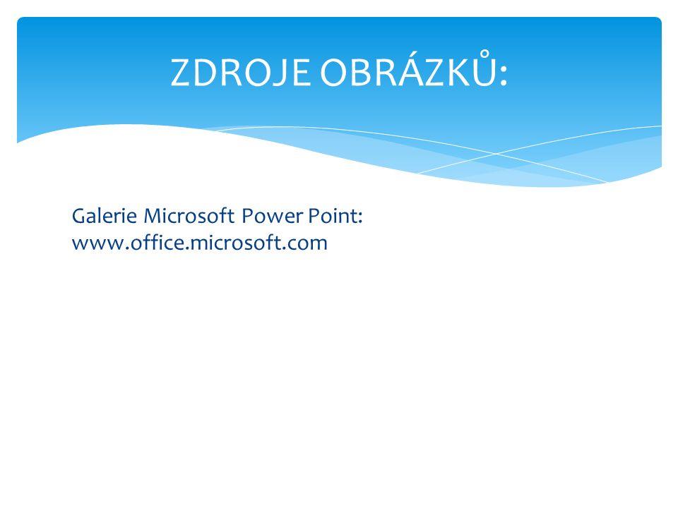 Galerie Microsoft Power Point: www.office.microsoft.com ZDROJE OBRÁZKŮ: