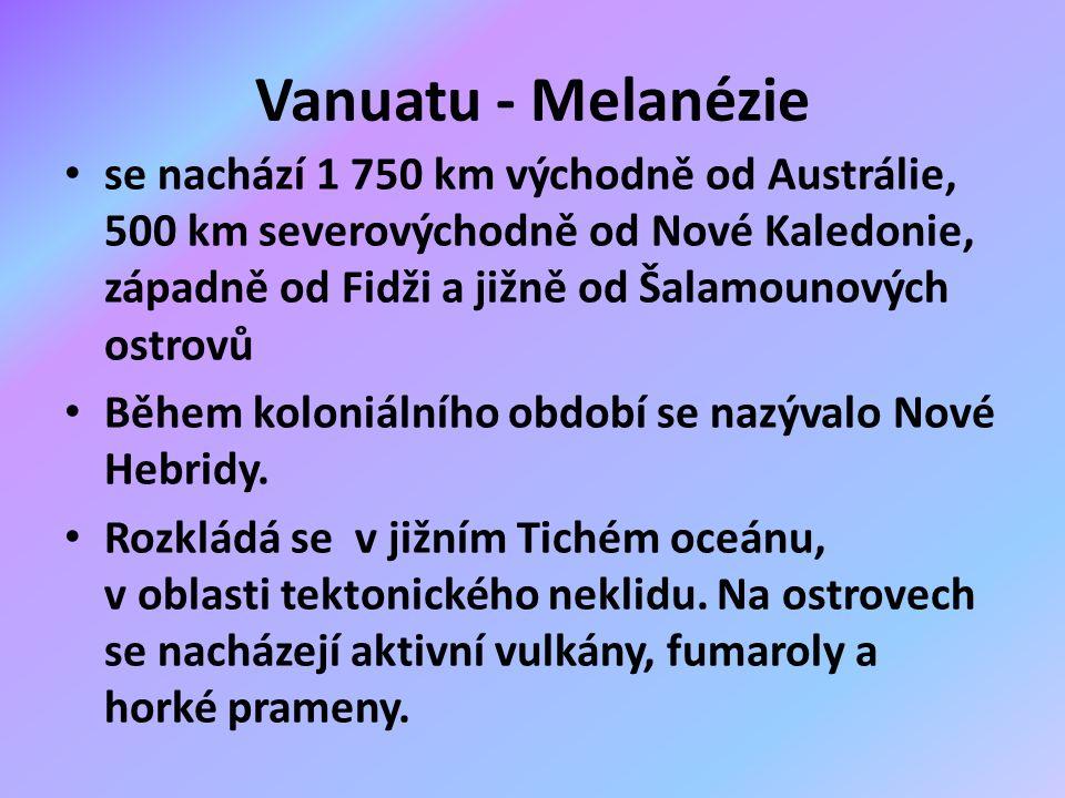 Vanuatu - Melanézie se nachází 1 750 km východně od Austrálie, 500 km severovýchodně od Nové Kaledonie, západně od Fidži a jižně od Šalamounových ostrovů Během koloniálního období se nazývalo Nové Hebridy.