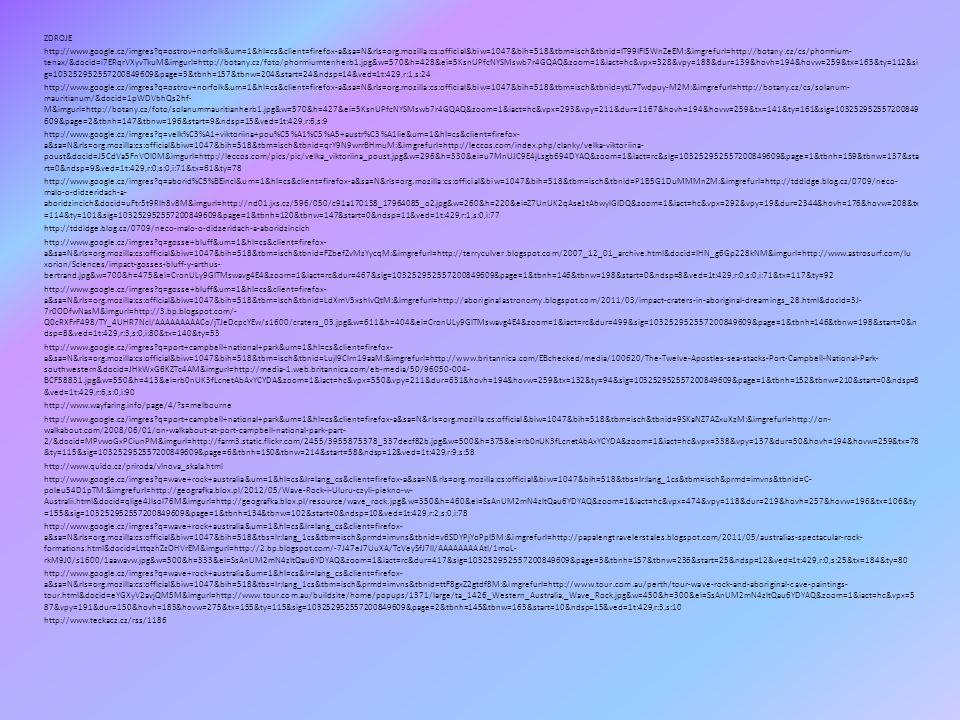 ZDROJE http://www.google.cz/imgres?q=ostrov+norfolk&um=1&hl=cs&client=firefox-a&sa=N&rls=org.mozilla:cs:official&biw=1047&bih=518&tbm=isch&tbnid=IT99I