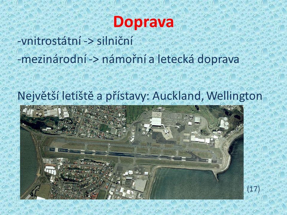 Doprava -vnitrostátní -> silniční -mezinárodní -> námořní a letecká doprava Největší letiště a přístavy: Auckland, Wellington (17)