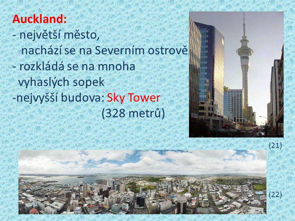 Auckland: - největší město, nachází se na Severním ostrově - rozkládá se na mnoha vyhaslých sopek -nejvyšší budova: Sky Tower (328 metrů) (21) (22)