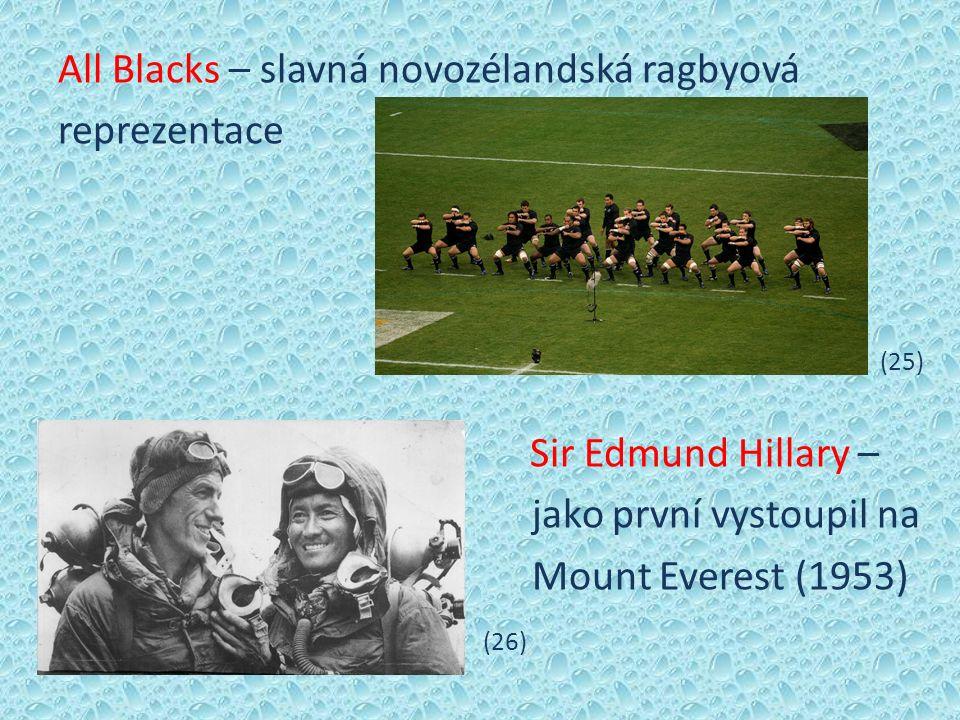 All Blacks – slavná novozélandská ragbyová reprezentace (25) Sir Edmund Hillary – jako první vystoupil na Mount Everest (1953) (26)
