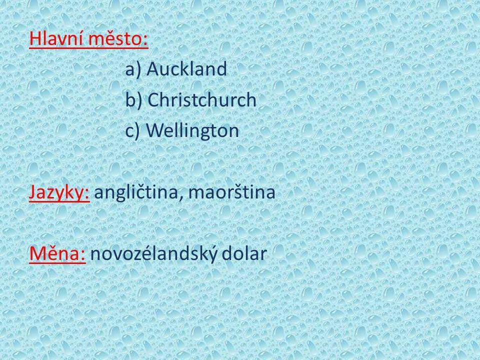 Hlavní město: a) Auckland b) Christchurch c) Wellington Jazyky: angličtina, maorština Měna: novozélandský dolar