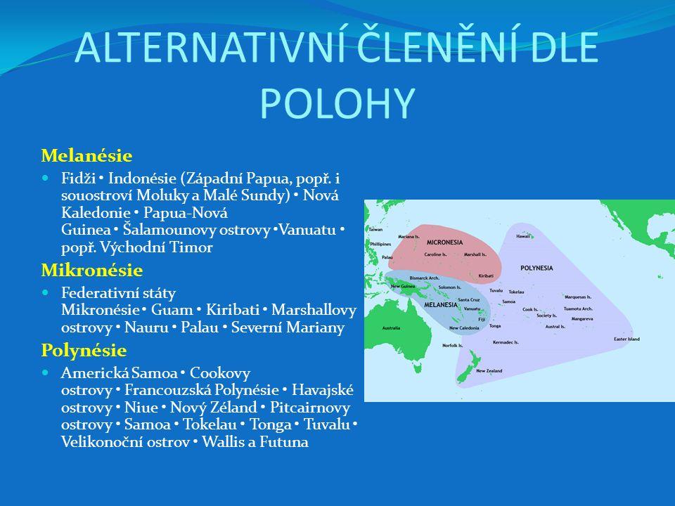 ALTERNATIVNÍ ČLENĚNÍ DLE POLOHY Melanésie Fidži Indonésie (Západní Papua, popř. i souostroví Moluky a Malé Sundy) Nová Kaledonie Papua-Nová Guinea Šal