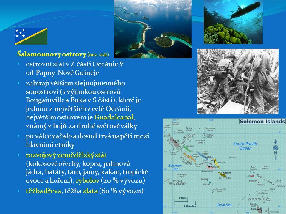 Šalamounovy ostrovy (nez. stát) ostrovní stát v Z části Oceánie V od Papuy-Nové Guineje zabírají většinu stejnojmenného souostroví (s výjimkou ostrovů