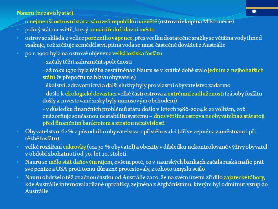 Nauru (nezávislý stát) o nejmenší ostrovní stát a zároveň republiku na světě (ostrovní skupina Mikronésie) jediný stát na světě, který nemá úřední hlavní město ostrov se skládá z velice porézního vápence, přes vcelku dostatečné srážky se většina vody ihned vsakuje, což ztěžuje zemědělství, pitná voda se musí částečně dovážet z Austrálie po r.