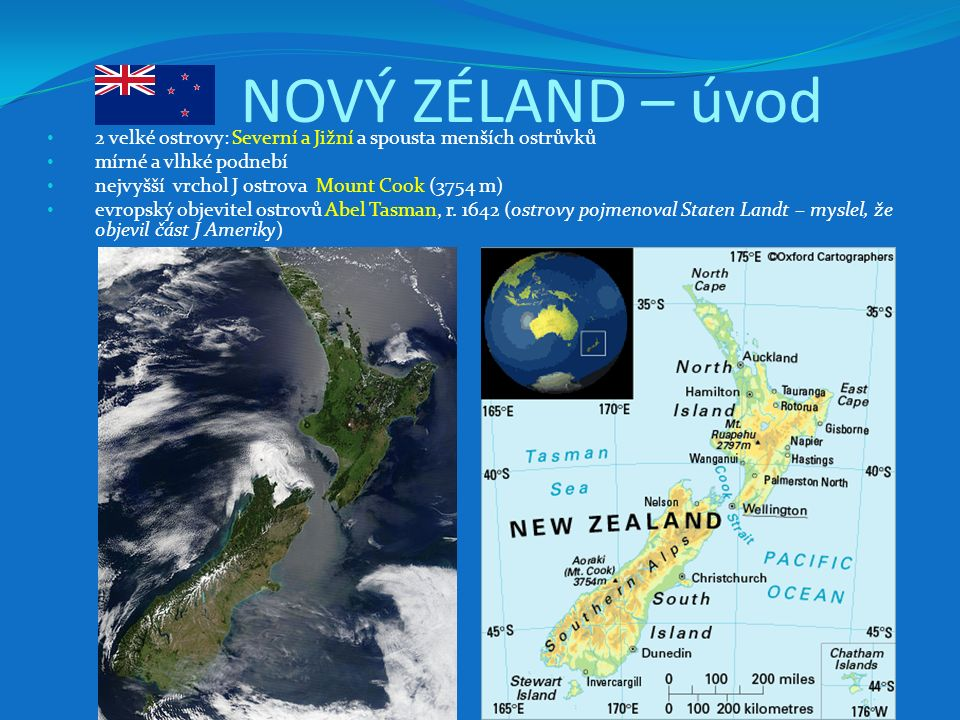 NOVÝ ZÉLAND – úvod 2 velké ostrovy: Severní a Jižní a spousta menších ostrůvků mírné a vlhké podnebí nejvyšší vrchol J ostrova Mount Cook (3754 m) evr