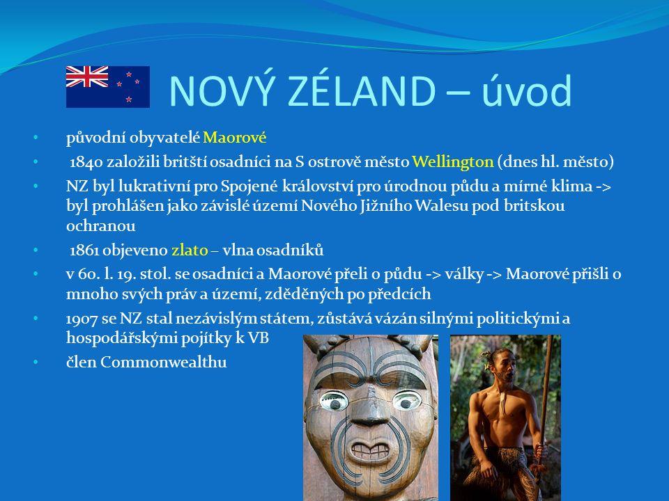 NOVÝ ZÉLAND – úvod původní obyvatelé Maorové 1840 založili britští osadníci na S ostrově město Wellington (dnes hl. město) NZ byl lukrativní pro Spoje