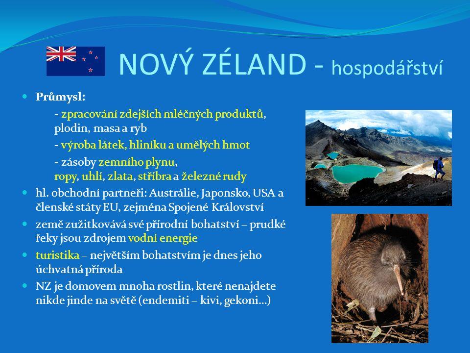 NOVÝ ZÉLAND - hospodářství Průmysl: - zpracování zdejších mléčných produktů, plodin, masa a ryb - výroba látek, hliníku a umělých hmot - zásoby zemníh