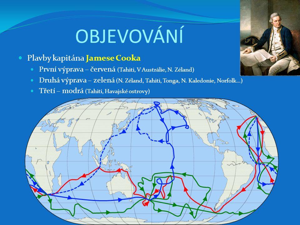 OBJEVOVÁNÍ Plavby kapitána Jamese Cooka První výprava – červená (Tahiti, V Austrálie, N. Zéland) Druhá výprava – zelená (N. Zéland, Tahiti, Tonga, N.