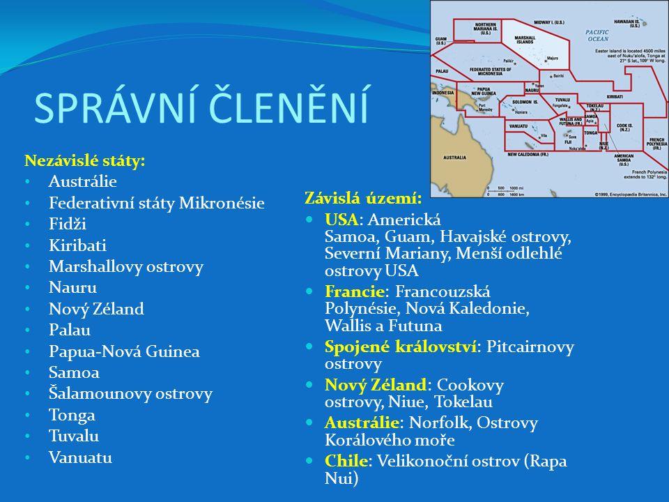 SPRÁVNÍ ČLENĚNÍ Nezávislé státy: Austrálie Federativní státy Mikronésie Fidži Kiribati Marshallovy ostrovy Nauru Nový Zéland Palau Papua-Nová Guinea S