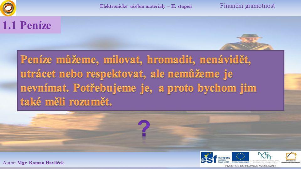 Elektronické učební materiály – II. stupeň Finanční gramotnost Autor: Mgr. Roman Havlíček 1.1 Peníze