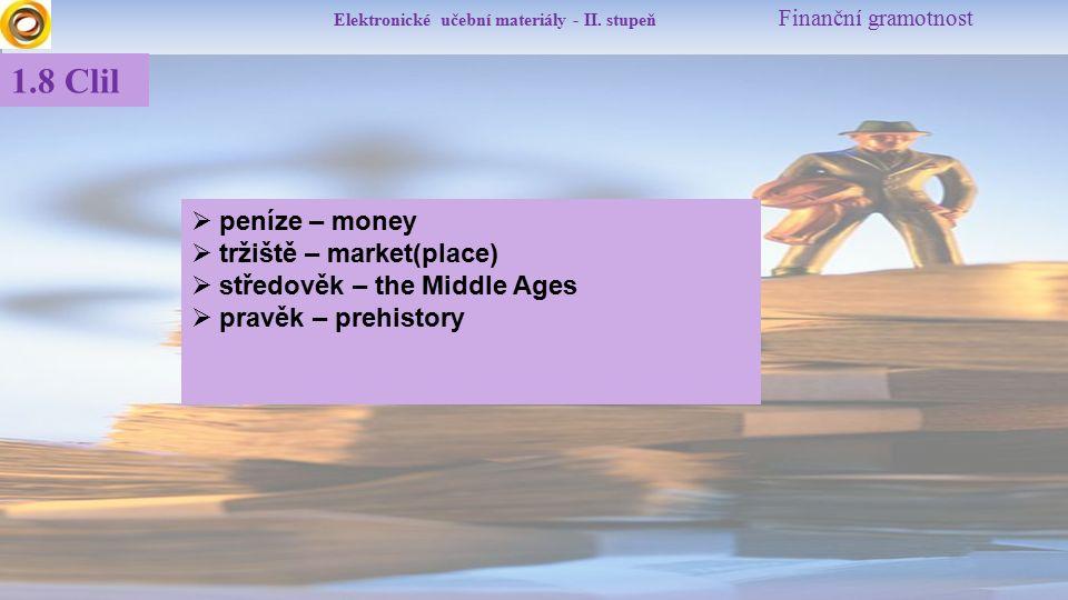 Elektronické učební materiály - II. stupeň Finanční gramotnost 1.8 Clil  peníze – money  tržiště – market(place)  středověk – the Middle Ages  pra