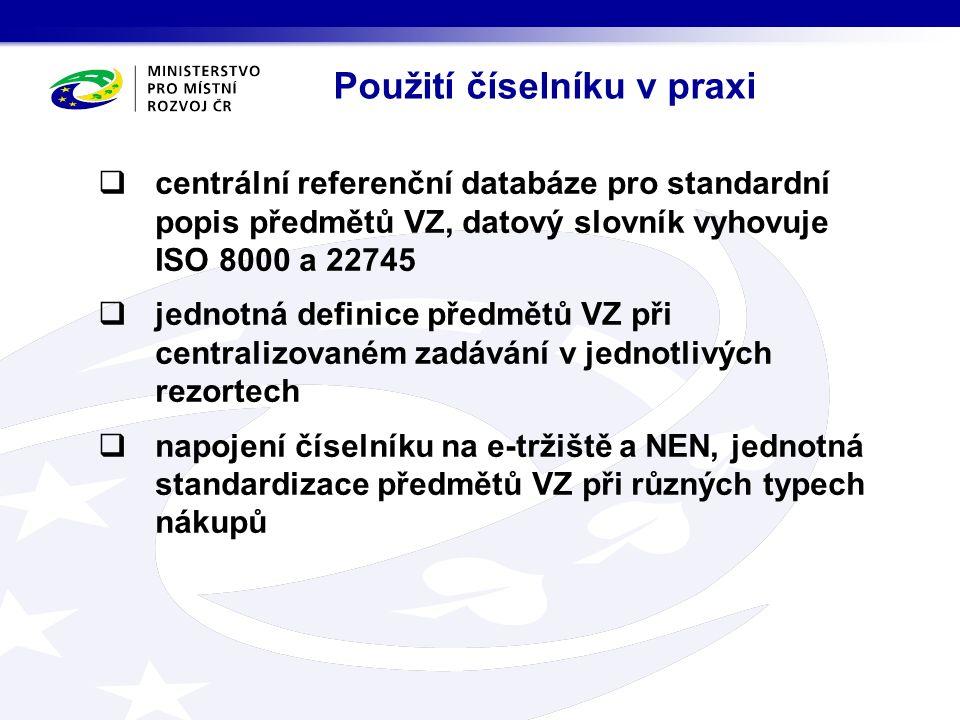 Použití číselníku v praxi  centrální referenční databáze pro standardní popis předmětů VZ, datový slovník vyhovuje ISO 8000 a 22745  jednotná definice předmětů VZ při centralizovaném zadávání v jednotlivých rezortech  napojení číselníku na e-tržiště a NEN, jednotná standardizace předmětů VZ při různých typech nákupů
