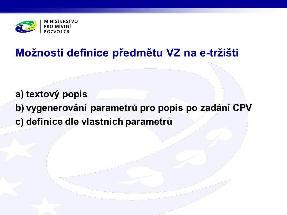 Možnosti definice předmětu VZ na e-tržišti a)textový popis b)vygenerování parametrů pro popis po zadání CPV c)definice dle vlastních parametrů