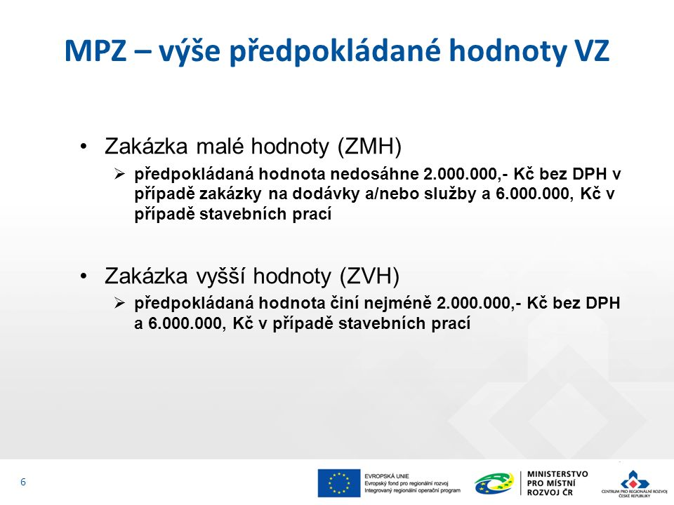 7 MPZ stanoví pro veřejného a dotovaného zadavatele při zadávání ZMH následující limity: - méně než 400.000,- bez DPH = ZMH, nespadající pod pravidla MPZ, lze realizovat přímý nákup nebo objednávku - od 400.000,- bez DPH do 2 mil bez DPH (6 mil - st.
