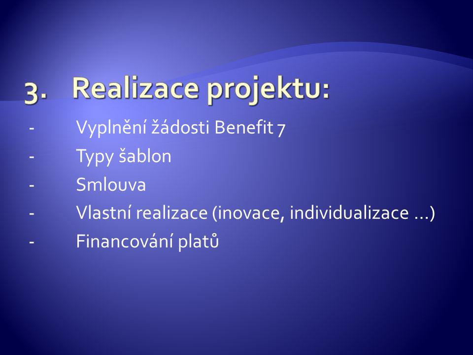 -Vyplnění žádosti Benefit 7 -Typy šablon -Smlouva -Vlastní realizace (inovace, individualizace …) -Financování platů