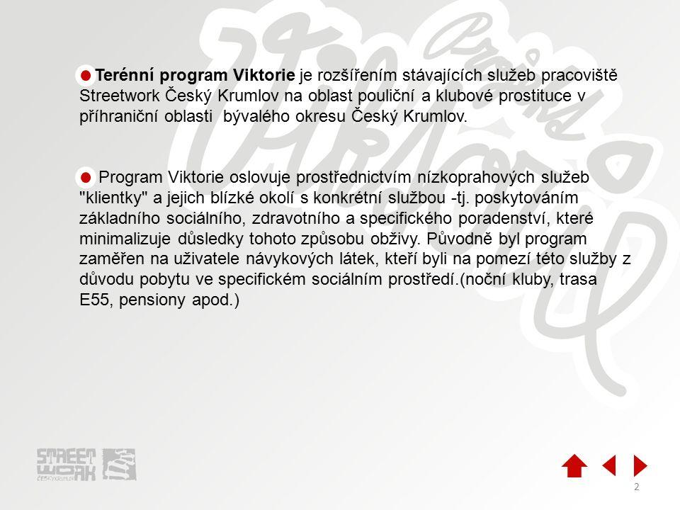 2 ● Terénní program Viktorie je rozšířením stávajících služeb pracoviště Streetwork Český Krumlov na oblast pouliční a klubové prostituce v příhraniční oblasti bývalého okresu Český Krumlov.