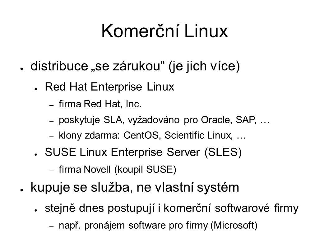 """Komerční Linux ● distribuce """"se zárukou"""" (je jich více) ● Red Hat Enterprise Linux – firma Red Hat, Inc. – poskytuje SLA, vyžadováno pro Oracle, SAP,"""