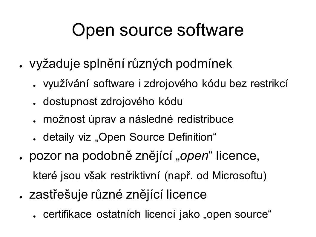 """Open source software ● vyžaduje splnění různých podmínek ● využívání software i zdrojového kódu bez restrikcí ● dostupnost zdrojového kódu ● možnost úprav a následné redistribuce ● detaily viz """"Open Source Definition ● pozor na podobně znějící """"open licence, které jsou však restriktivní (např."""