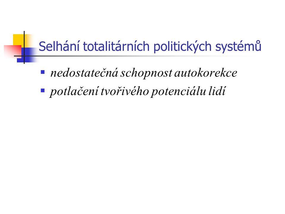 Selhání totalitárních politických systémů  nedostatečná schopnost autokorekce  potlačení tvořivého potenciálu lidí