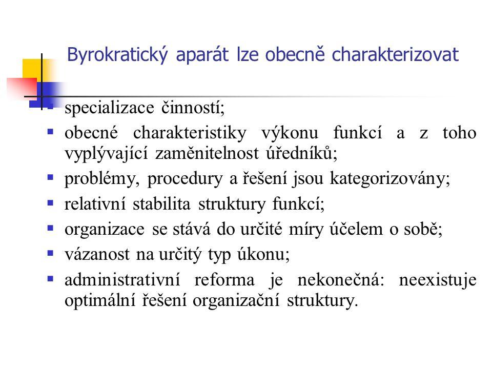 Byrokratický aparát lze obecně charakterizovat  specializace činností;  obecné charakteristiky výkonu funkcí a z toho vyplývající zaměnitelnost úředníků;  problémy, procedury a řešení jsou kategorizovány;  relativní stabilita struktury funkcí;  organizace se stává do určité míry účelem o sobě;  vázanost na určitý typ úkonu;  administrativní reforma je nekonečná: neexistuje optimální řešení organizační struktury.