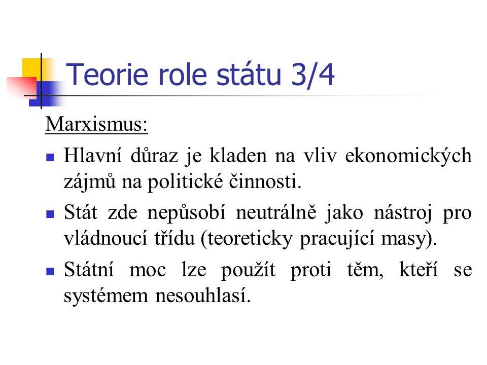 Teorie role státu 3/4 Marxismus: Hlavní důraz je kladen na vliv ekonomických zájmů na politické činnosti. Stát zde nepůsobí neutrálně jako nástroj pro