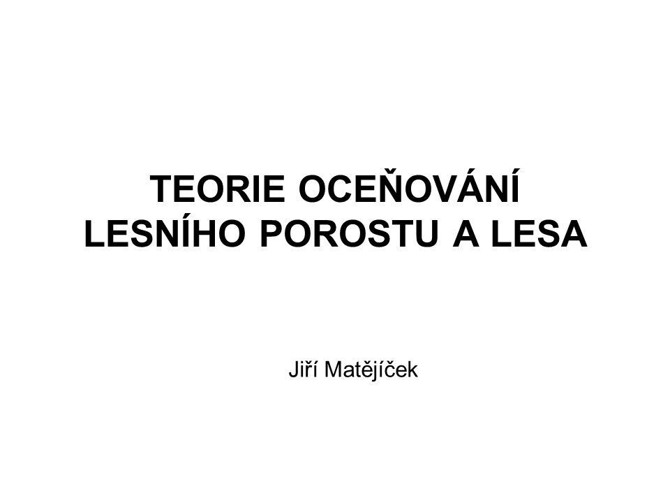 TEORIE OCEŇOVÁNÍ LESNÍHO POROSTU A LESA Jiří Matějíček
