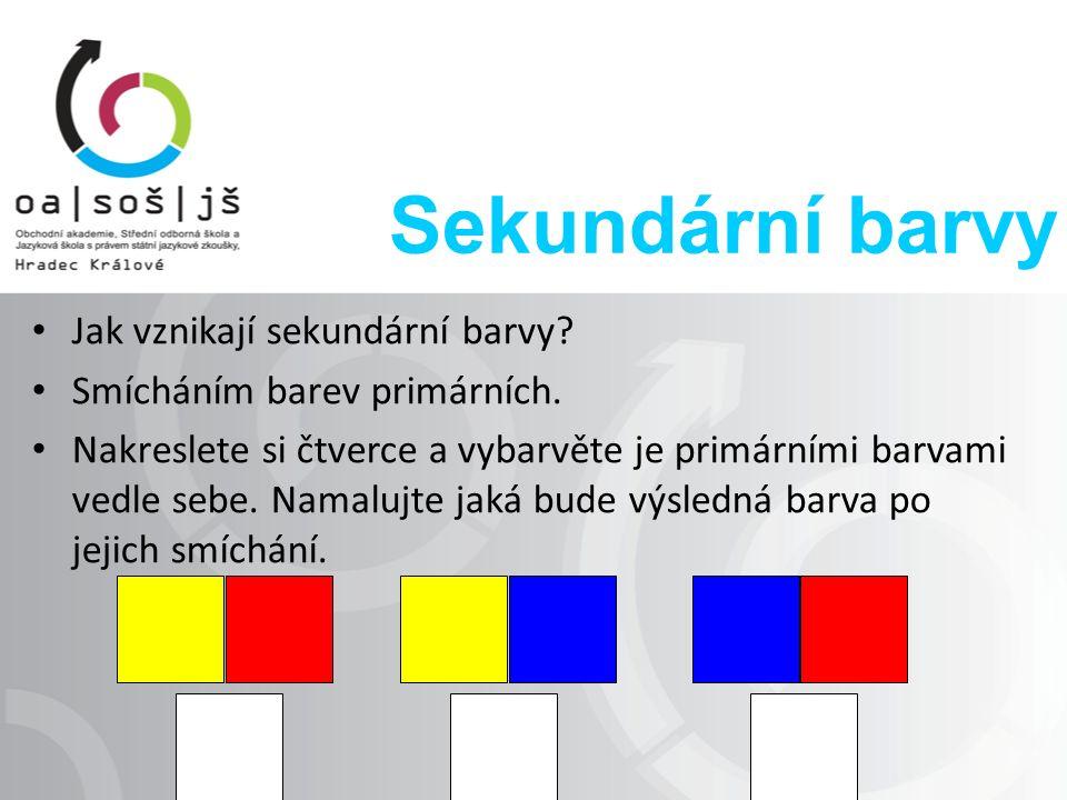 Sekundární barvy Jak vznikají sekundární barvy. Smícháním barev primárních.