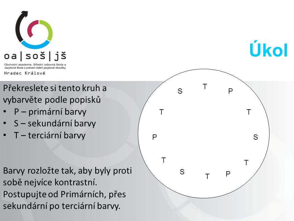 Úkol Překreslete si tento kruh a vybarvěte podle popisků P – primární barvy S – sekundární barvy T – terciární barvy Barvy rozložte tak, aby byly proti sobě nejvíce kontrastní.