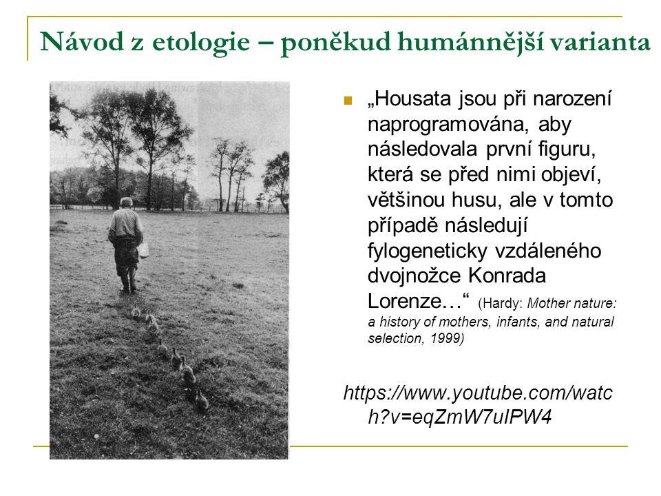 """Návod z etologie – poněkud humánnější varianta """"Housata jsou při narození naprogramována, aby následovala první figuru, která se před nimi objeví, většinou husu, ale v tomto případě následují fylogeneticky vzdáleného dvojnožce Konrada Lorenze… (Hardy: Mother nature: a history of mothers, infants, and natural selection, 1999) https://www.youtube.com/watc h?v=eqZmW7uIPW4"""