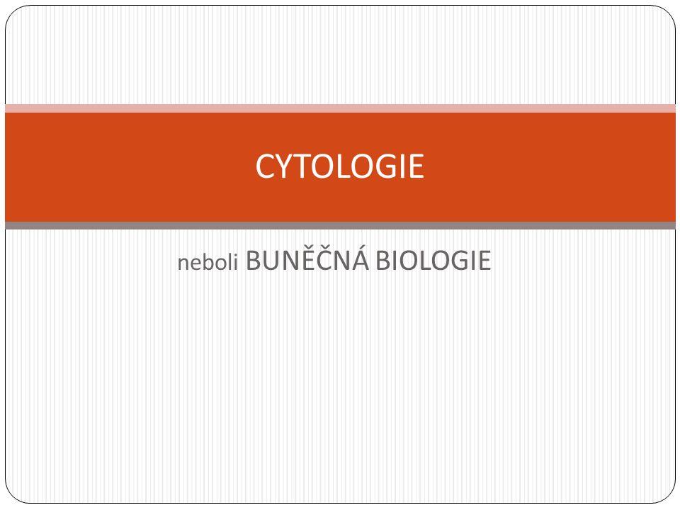 neboli BUNĚČNÁ BIOLOGIE CYTOLOGIE