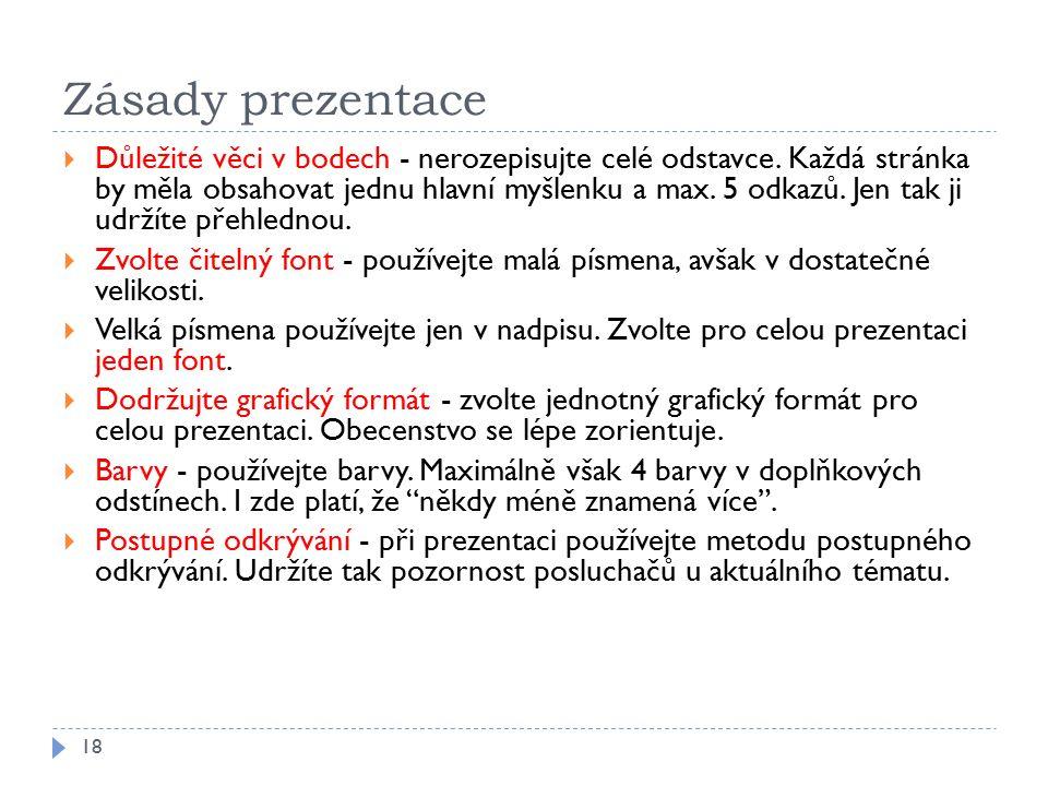Zásady prezentace 18  Důležité věci v bodech - nerozepisujte celé odstavce.