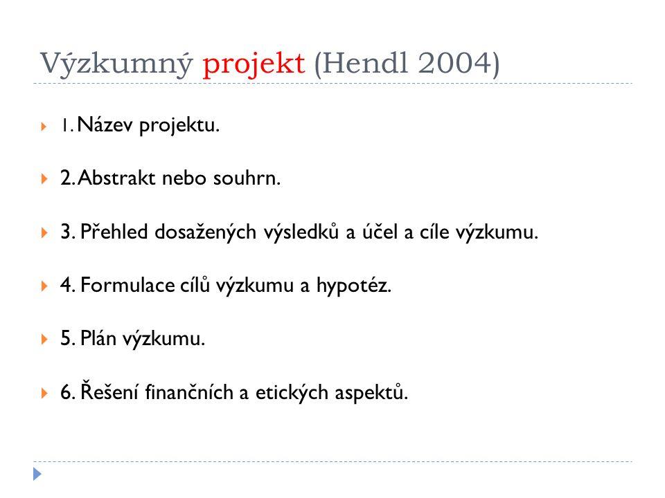 Výzkumný projekt (Hendl 2004)  1. Název projektu.