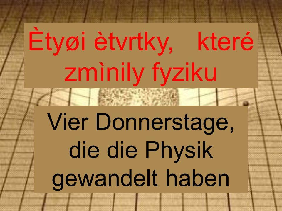 Ètyøi ètvrtky, které zmìnily fyziku Vier Donnerstage, die die Physik gewandelt haben